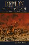 Demon of the Lost Cause: Sherman and Civil War History (Shades of Blue and Gray)