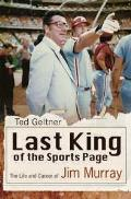 Last King of the Sports Page The Life & Career of Jim Murray