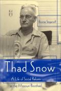 Thad Snow: A Life of Social Reform in the Missouri Bootheel (Missouri Biography) Cover