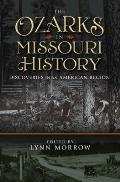 The Ozarks in Missouri History: Discoveries in an American Region