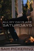All My Days Are Saturdays