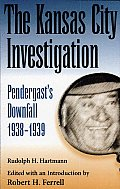 The Kansas City Investigation: Pendergast's Downfall, 1938-1939