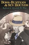 Boss-Busters and Sin Hounds: Kansas City and Its Star