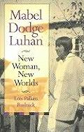 Mabel Dodge Luhan New Woman New Worlds