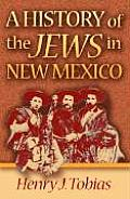 A History Of The Jews In New Mexico by Henry J Tobias