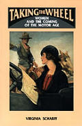 Taking the Wheel: Women and the Coming of the Motor Age Cover