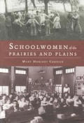 Schoolwomen of the Prairies and Plains: Personal Narratives from Iowa, Kansas, and Nebraska, 1860s to 1920s