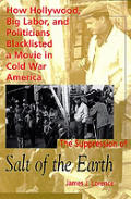 """The Suppression of """"Salt of the Earth: How Hollywood, Big Labor, and Politicians Blacklisted a Movie in the American Cold War"""