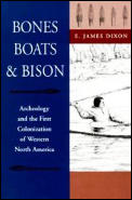 Bones Boats & Bison Archeology & the First Colonization of Western North America