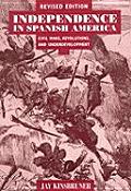 Independence in Spanish America Civil Wars Revolutions & Underdevelopment