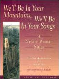 We'll Be in Your Mountains, We'll Be in Your Songs: A Navajo Woman Sings [With 12 Songs]