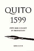 Quito 1599 : City and Colony in Transition (02 Edition)