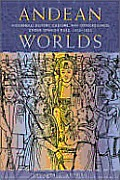 Andean Worlds: Indigenous History, Culture, and Consciousness Under Spanish Rule, 1532-1825 (Dialogos)