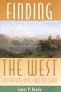Finding the West: Explorations with Lewis and Clark (Histories of the American Frontier)