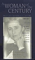 A Woman of the Century, Frances Minerva Nunnery (1898 1997): Her Story in Her Own Memorable Voice as Told to Cecil Dawkins