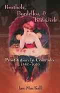 Brothels, Bordellos, & Bad Girls: Prostitution In Colorado, 1860-1930 by Jan Mackell