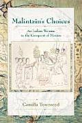 Malintzins Choices An Indian Woman in the Conquest of Mexico