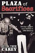 Plaza of Sacrifices Gender Power & Terror in 1968 Mexico