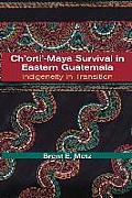 Ch'orti'-Maya Survival in Eastern Guatemala: Indigeneity in Transition