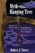 Myth of the Hanging Tree: Stories of Crime and Punishment in Territorial New Mexico Cover