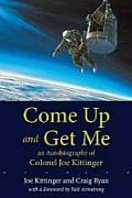 Come Up & Get Me An Autobiography of Colonel Joe Kittinger