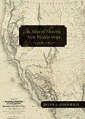 An Atlas Of Historic New Mexico Maps, 1550 1941 by Peter L. Eidenbach