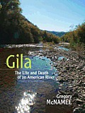 Gila The Life & Death of an American River Updated & Expanded