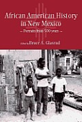 African American History In New Mexico: Portraits From Five Hundred Years by Bruce A. Glasrud (edt)