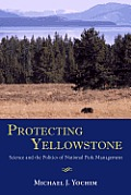 Protecting Yellowstone: Science and the Politics of National Park Management