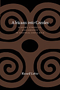 Africans Into Creoles: Slavery, Ethnicity, & Identity In Colonial Costa Rica (Dialogos) by Russell Lohse