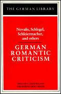 German Romantic Criticism: Novalis, Schlegel, Schleiermacher, and others
