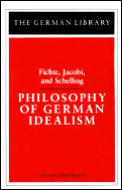 Philosophy of German Idealism: Fichte, Jacobi, and Schelling