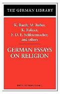 German Essays on Religion: K. Barth, M. Buber, K. Rahner, F.D.E. Schleiermacher, and Others