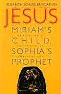 Jesus: Miriams Child, Sophia's Prophet
