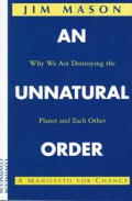 Unnatural Order Why We Are Destroying Th