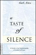 A Taste of Silence: A Guide to the Fundamentals of Centering Prayer