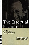 Essential Fromm : Life Between Having and Being (93 Edition)