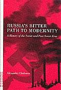 Russias Bitter Path to Modernity A History of the Soviet & Post Soviet Eras