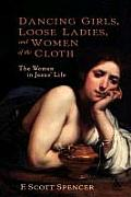"""Dancing Girls, """"Loose"""" Ladies, and Women of """"The Cloth"""": The Women in Jesus' Life"""