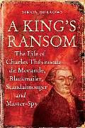 A King's Ransom: The Life of Charles Theveneau de Morande, Blackmailer, Scandalmonger & Master-Spy