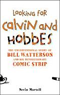Looking for Calvin & Hobbes The Story of Bill Watterson & His Revolutionary Comic Strip