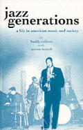 Jazz Generations A Life in American Music & Society