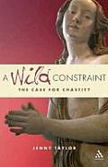 A Wild Constraint: The Case for Chastity. Jenny Taylor