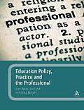 Education Policy, Practice and the Professional