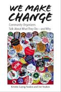 We Make Change: Community Organizers Talk about What They Do--And Why Cover