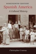 Nineteenth-Century Spanish America: A Cultural History