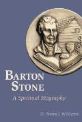 Barton Stone: A Spiritual Biography by D. Newell Williams