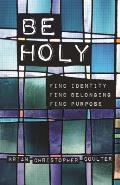 Be Holy: Find Identity/Find Belonging/Find Purpose