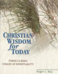 Christian Wisdom for Today: Three Classic Stages of Spirituality