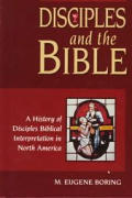 Disciples & the Bible A History of Disciples Biblical Interpretation in North America